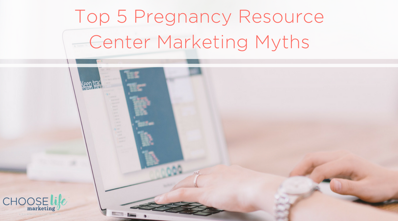 Top 5 Pregnancy Resource Center Marketing Myths