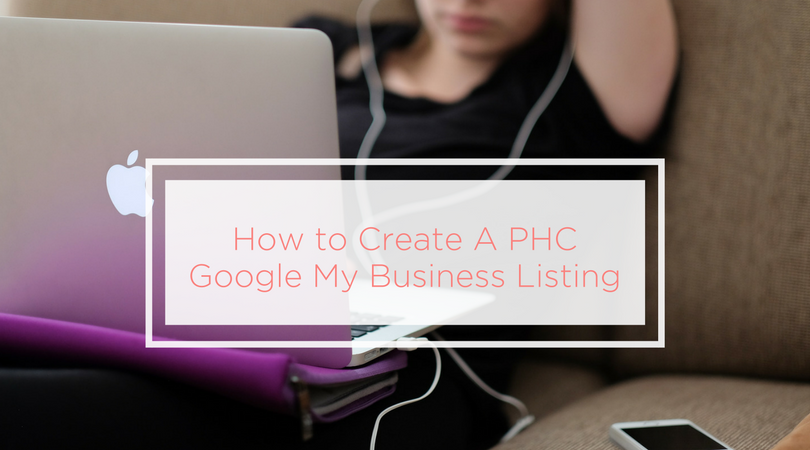 Step by Step: How to Create A PHC Google My Business Listing