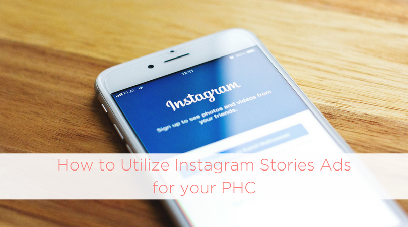 How to Utilize Instagram Stories Ads for your PHC